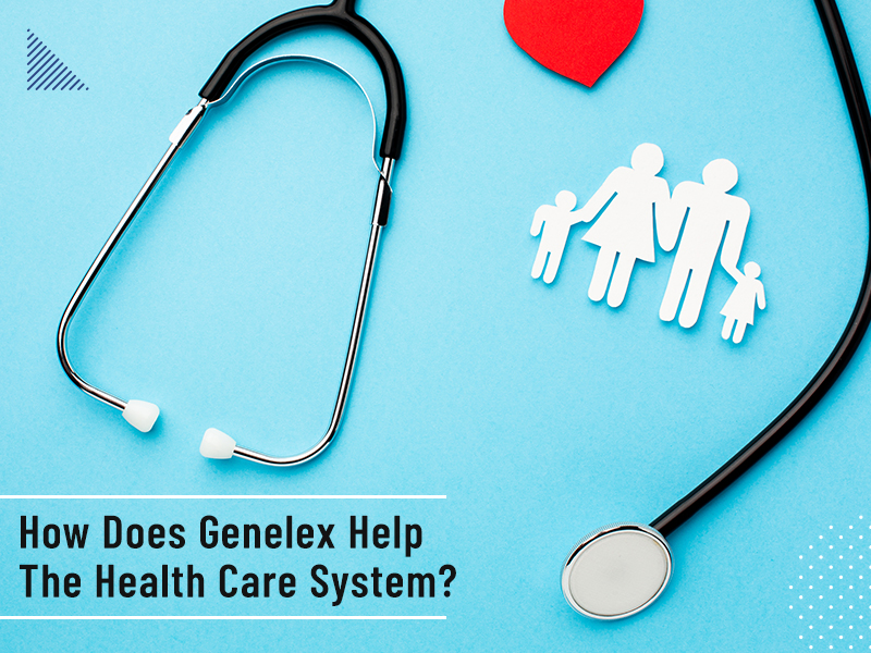 How Does Genelex Help The Health Care System?